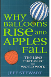 Why Ballons Rise and Apples Fall the Laws That Make the World Work