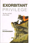Exorbitant Privilege The Rise and Fall of the Dollar