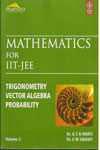 Mathematics For IIT JEE Trigonometry Vector Algebra Probability Vol II
