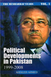 Political Development in Pakistan 1999-2008 The Musharraf Years Vol I