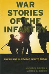 War Stories of the Infantry Americans in Combat 1918 to Today