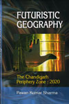 Futuristic Geography the Chandigarh Periphery Zone 2020