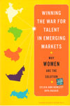 Winning the War Talent in Emerging Markets Why Women are the Solution