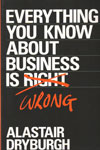Everything You Know About Business Is Wrong