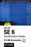 SCJP SE 6 Certification Guide 310-065 Examination