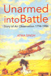 Unarmed Into Battle Story of Air Observation 1794-1986