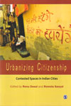 Urbanizing Citizenship Contested Spaces in Indian Cities