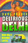 Delirious Delhi Inside Indias Incredible Capital