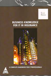 Business Knowledge For IT in Insurance a Complete Handbook For IT Professionals
