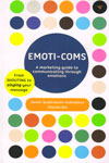 Emoti Coms A Marketing Guide to Communating Through Emotions