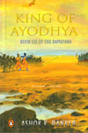 King of Ayodhya Book Six of the Ramayana