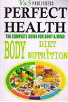 Perfect Health the Complete Guide for Body and Mind Body Diet and Nutrition