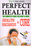 Perfect Health the Complete Guide for Body and Mind Health Hazards and Cure