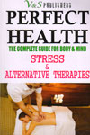 Perfect Health the Complete Guide for Body and Mind Stress and Alternative Therapies