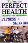 Perfect Health the Complete Guide for Body and Mind Fitness and Slimming