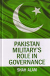 Pakistan Militarys Role in Governance