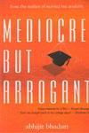 Mediocre But Arrogant