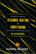Principles and Forms of Pleadings Drafting and Conveyancing With Advocacy and Professional Ethics