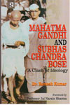 Mahatma Gandhi and Subhas Chandra Bose A Clash of Ideology