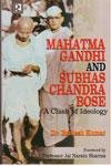Mahatma Gandhi and Subhas Chandra Bose A Clash of Ideology