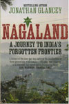 Nagaland A Journey to Indias Forgotten Frontier