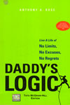 Daddys Logic Live A Life Of No Limits No Excuses No Regrets