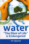 Water The Elixir Of Life Is Endangered