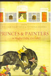 Princes And Painters In Mughl Delhi 1707-1857