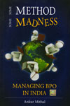 Some Methods Some Madness Managing BPO In India
