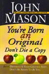 You re Born An Original Dont Die A Copy