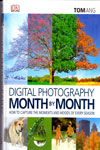 Digital Photography Month By Month How to Capture the Moments and Moods of Every Season