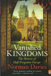 Vanished Kingdoms The History of Half Forgotten Europe