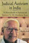 Judicial Activism in India A Festschrift in Honour of Justice V R Krishna Iyer