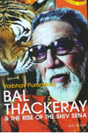 Bal Thackeray and The Rise of the Sena
