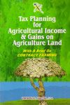 Tax Planning For Agricultural Income and Gains on Agricultural Land With A Brief on Contract Farming