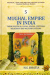 Mughal Empire in India Their Political Legal Social Cultural Religious and Military Systems Vol 5