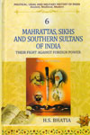 Mahrattas Sikhs and Southern Sultans of India Their Fight Against Foreign Power Vol 6
