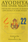 Ayodhya the Dark Night the Secret History of Ramas Appearance in Babri Masjid