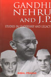 Gandhi Nehru and J P Studies In Leadership and Legacy