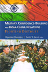 Military Confidence Building and India China Relations fighting Distrust