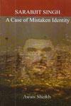 Sarabjit Singh A Case of Mistaken Identity