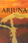 Arjuna Saga of a Pandava Warrior Prince