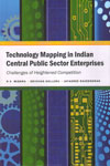 Technology Mapping in Indian central public Sector Enterprises Challenges of Heightened Compeition