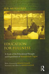 Education for Fullness a Study of the Educational Thought and Experiment of Rabindranath Tagore