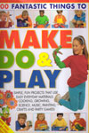 100 Fantastic Things to Make Do and Play