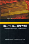 Kautilya On War The Military Wisdom of the arthasastra