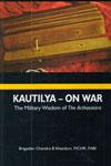 Kautilya On War The Military Wisdom of the arthasastra