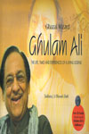 Ghazal Wizard Ghulam Ali The Life Times and Experiences of A Living Legend