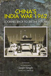 Chinas India War 1962 Looking Back to See the Future
