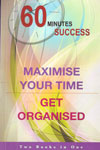 60 Minutes Success Maximise Your Time Get Organised